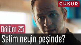 Çukur 25. Bölüm - Selim Neyin Peşinde?