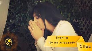 Eyshila - Eu me Arrependo - Clipe Oficial