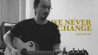 COVER: WE NEVER CHANGE - COLDPLAY
