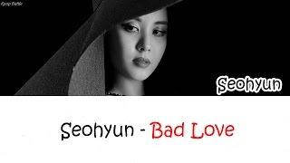 SEOHYUN (서현) - Bad Love lyrics [HAN|ROM|ENG]