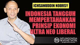 NOORSY: INDONESIA TANGGUH PERTAHANKAN PRINSIP EKONOMI ULTRA NEO LIBERAL