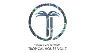Thomas Jack Presents: Robin Schulz - Tropical House Vol.7