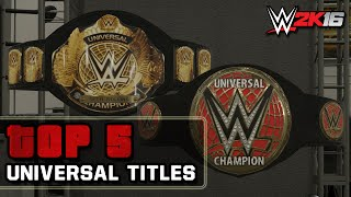 WWE 2K16 Creations: Top 5 WWE Universal Championships! (PS4)