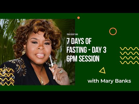 DISCIPLESHIP & PRAYER: 7 Day Fasting - Day 3 - 6PM EST | with MARY BANKS
