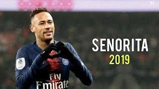 Neymar Jr ► Señorita   Shawn Mendes, Camila Cabello ● Skills & Goals 2019 | HD