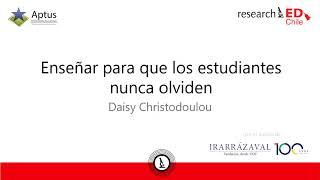 Sesión 12 - researchED Chile - Enseñar para que los estudiantes nunca olviden - Daisy Christodoulou