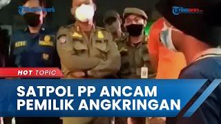 Viral Video Oknum Satpol PP Arogan Ancam Pemilik Angkringan, Dianggap Abaikan Instruksi Presiden