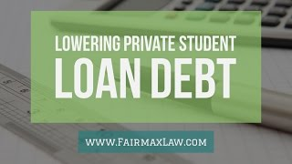 Student Loans: Lowering Your Private Student Loan Debt & Payments