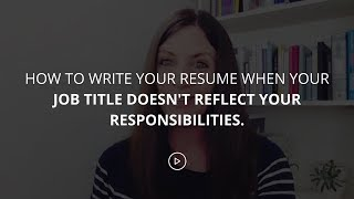 How To Write Your Resume When Your Job Title Doesn't Reflect Your Responsibilities