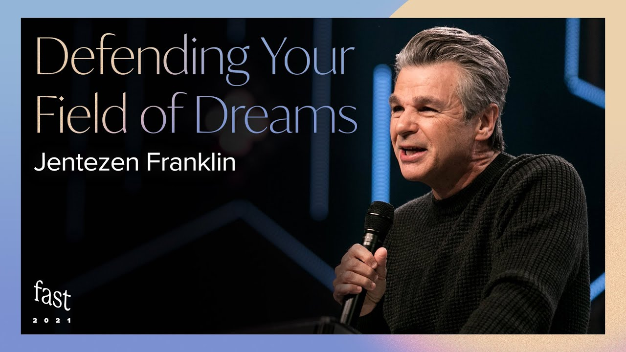 Defending Your Field of Dreams  by  Pastor Jentezen Franklin