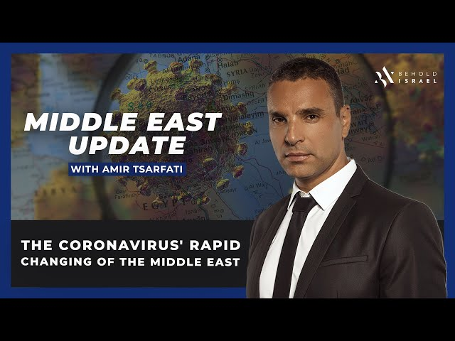 Amir Tsarfati: The Coronavirus' Rapid Changing of the Middle East