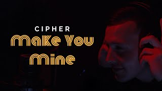 Cipher – Make You Mine (Official Music Video) | RnB R&B | 2020