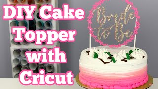 How To Make A Cake Topper With Cricut | DIY Bridal Shower Decorations