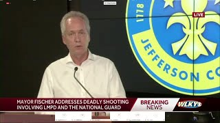 Mayor Fischer addresses deadly shooting involving LMPD, National Guard