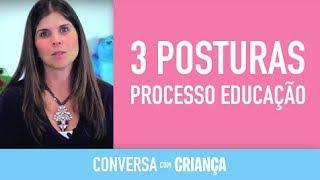 3 Posturas no Processo de Educação | Conversa com Criança