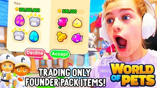 ONLY TRADING FOUNDERS PACK ITEMS IN World Of Pets Game