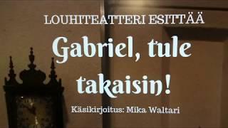 """Louhiteatterissa ensi-iltaan """"Gabriel, tule takaisin!"""""""