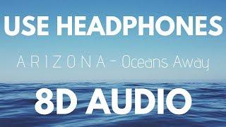 A R I Z O N A   Oceans Away (8D AUDIO)
