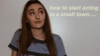 How To Start Acting In A Small Town! Acting Tips