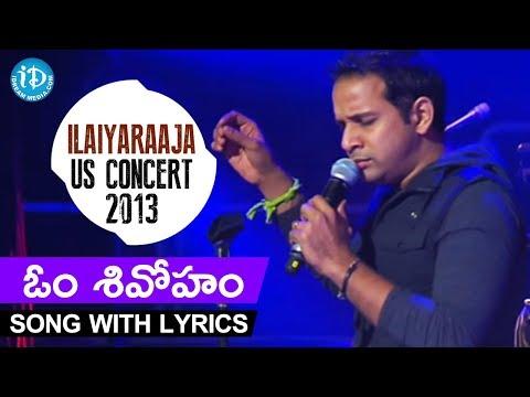 Om Sivoham Song With Lyrics || Karthik || Ilaiyaraaja US Concert 2013