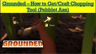 Grounded - How to get - craft Chopping tool Pebblet Axe