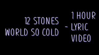 12 Stones - World so cold [Lyrics] 1 hour
