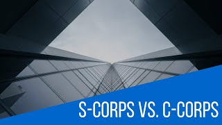 Should Your Company Be a S-Corp or a C-Corp?