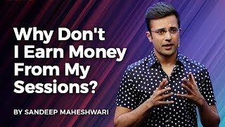 Why Don't I Earn Money From My Sessions? By Sandeep Maheshwari I Hindi