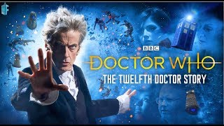 The Twelfth Doctor Story | A Tribute