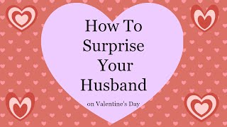 How to Surprise Your Husband on Valentine's Day