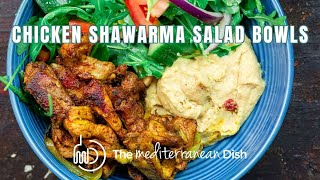 Chicken Shawarma Salad Bowls | The Mediterranean Dish