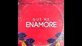 Aldo Chant ❌ Laidil ❌ Hansell Vill - Que Me Enamore (Audio)