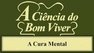 A Ciência do Bom Viver - Capítulo 18 - A Cura Mental