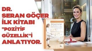 Dr.Seran Göçer - İlk Kitabı Pozitif Güzelliği Anlatıyor
