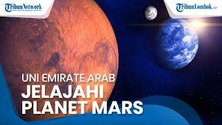 Pesawat Ruang Angkasa Milik Uni Emirat Dekati Mars, Bangsa Arab Ukir Sejarah dengan Pesawat 'Hope'