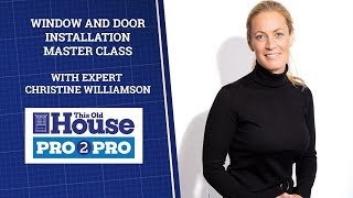 Pro2Pro LIVE: Window And Door Installation Master Class | This Old House