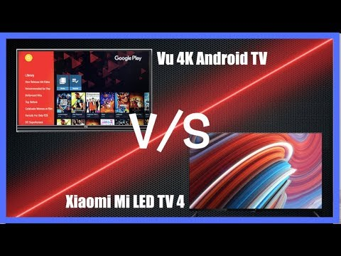 Vu Android 4K TV Vs Xiaomi Mi LED TV 4