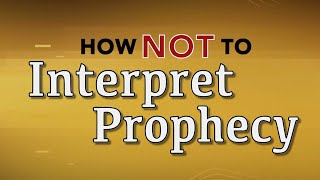 How Not To Interpret Prophecy