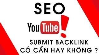 SEO YOUTUBE - Submit backlink video youtube có hiệu quả không ?