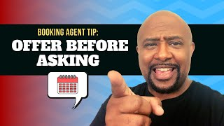 Booking Agent Tips: Offer Before Asking