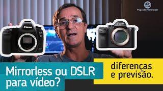 DSLR ou Mirrorless para vídeo? Quais diferenças? E no futuro, usaremos qual?