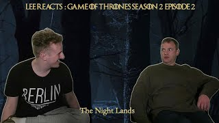 "Lee Reacts: Game of Thrones 2x02 ""The Night Lands"" reaction"