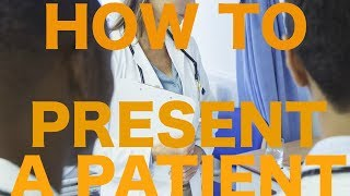 How to Present a Patient to Attendings