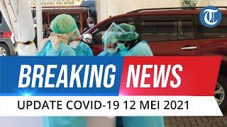 BREAKING NEWS: Update Covid-19 Rabu 12 Mei 2021, Kembali Bertambah 4.608 Kasus Baru