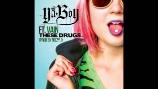 YA BOY FT. VAIN - THESE DRUGS (PROD. NIZZY J)