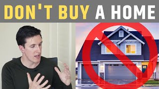Rent versus Buy:  Why You Should NOT Buy a Home