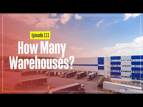How many warehouses do you have? – Too many – how do you know?