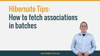 Hibernate Tip: How to fetch associations in batches