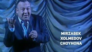 Mirzabek Xolmedov - Choyhona | Мирзабек Холмедов - Чойхона