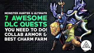 MHGU | 7 Awesome DLC Quests You Need to Do + Best Charm Farm!